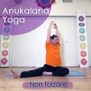 Anukalana Yoga: Non forzare