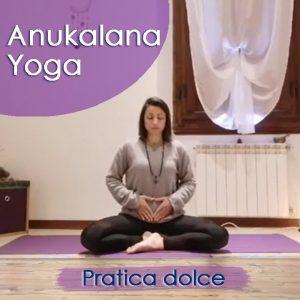 Anukalana Yoga: Pratica dolce
