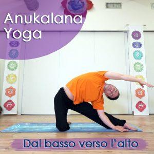 Anukalana Yoga: Dal basso verso l'alto