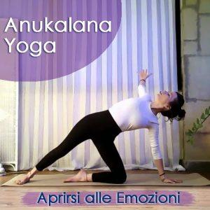 Anukalana Yoga: Aprirsi alle Emozioni