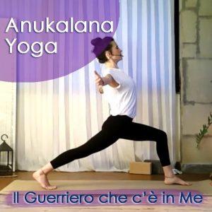 Anukalana Yoga: Il Guerriero che c'è in Me