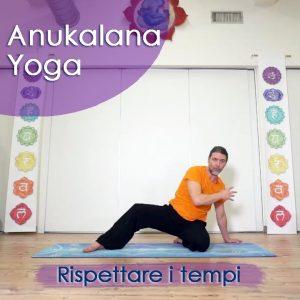 Anukalana Yoga: Rispettare i tempi