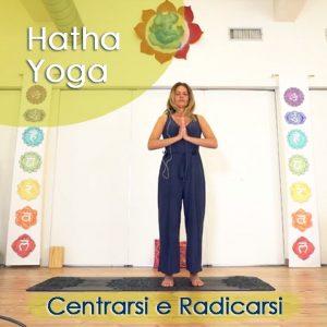Hatha Yoga: Centrarsi e Radicarsi