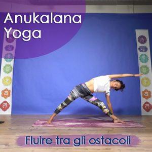 Anukalana Yoga: Fluire tra gli ostacoli