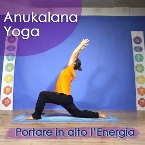 Anukalana Yoga: Portare in alto l'Energia