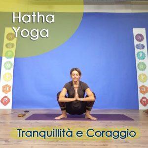 Hatha Yoga: Tranquillità e Coraggio