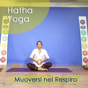 Hatha Yoga: Muoversi nel Respiro